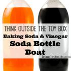 Think Outside the Toy Box - Baking Soda and Vinegar Soda Bottle Boat
