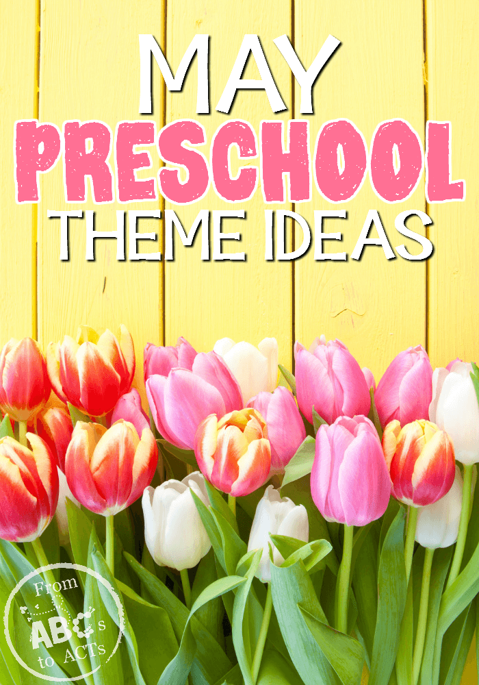 May Preschool Themes | From ABCs to ACTs